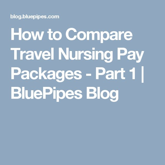 How to Compare Travel Nursing Pay Packages - Part 1 | BluePipes Blog