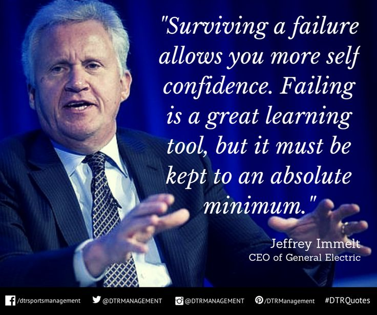 """#DTRQuote of the week from @JeffreyImmelt, CEO of @GeneralElectric:  """"Surviving a failure allows you more self confidence. Failing is a great learning tool, but it must be kept to an absolute minimum.""""  http://ow.ly/i/7Ed6s"""