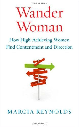 Bestseller Books Online Wander Woman: How High-Achieving Women Find Contentment and Direction Marcia Reynolds $12.21  - http://www.ebooknetworking.net/books_detail-1605093513.html