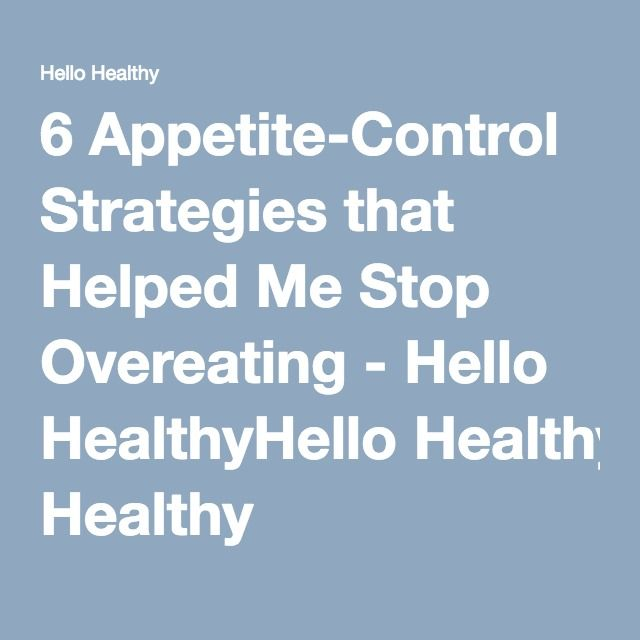 6 Appetite-Control Strategies that Helped Me Stop Overeating - Hello HealthyHello Healthy