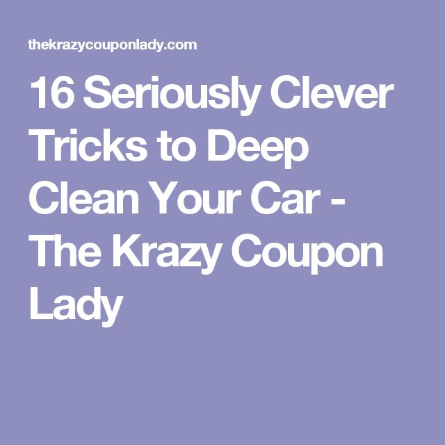 16 Seriously Clever Tricks to Deep Clean Your Car - The Krazy Coupon Lady