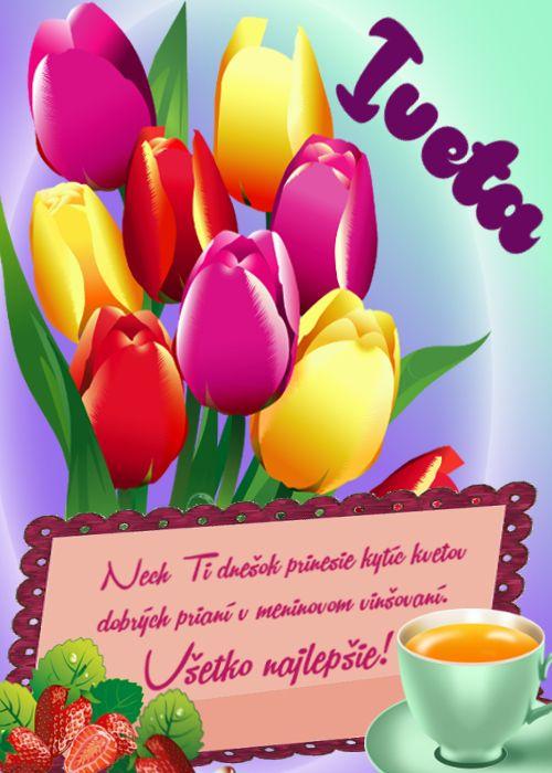 Iveta Nech Ti dnešok prinesie kytíc kvetov dobrých prianí v meninovom vinšovaní.