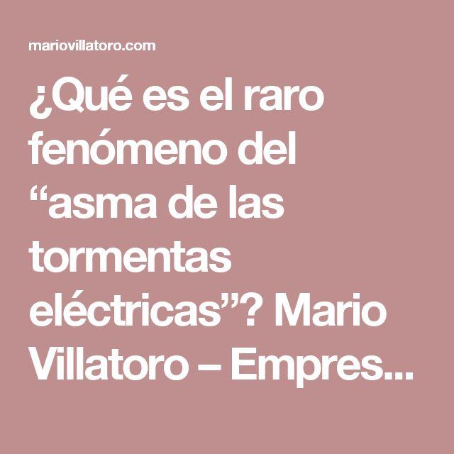 """¿Qué es el raro fenómeno del """"asma de las tormentas eléctricas""""? Mario Villatoro – Empresario salvadoreño en Costa Rica"""