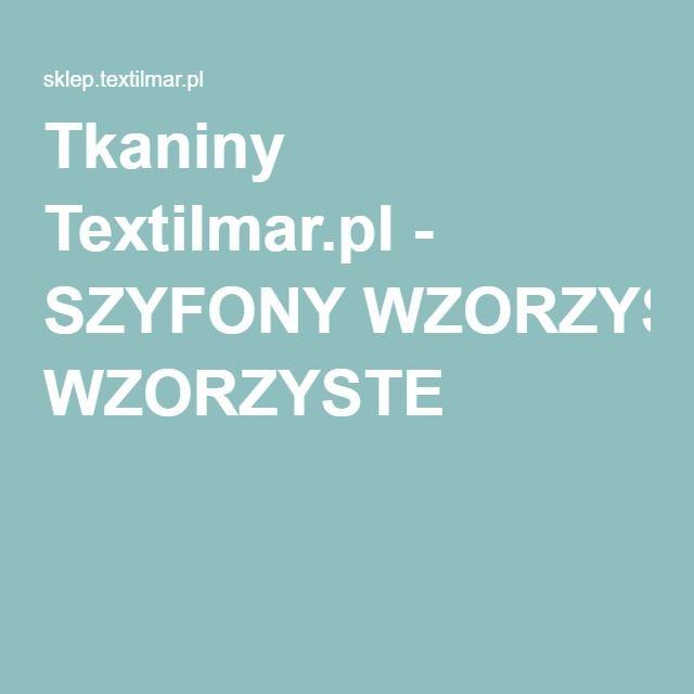 Tkaniny Textilmar.pl - SZYFONY WZORZYSTE