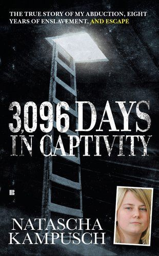 3,096 Days in Captivity: The True Story of My Abduction, Eight Years of Enslavement,and Escape by Natascha Kampusch