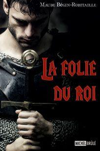 La Folie du Roi (T.1) par Maude Begin-Robitaille (Michel Brulé)