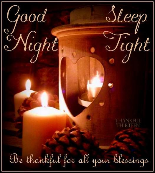 Good Night, Be thankful for all your blessings!