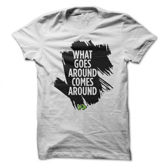 What goes around comes around - #tshirts #band t shirts. MORE INFO => https://www.sunfrog.com/Faith/What-goes-around-comes-around.html?60505