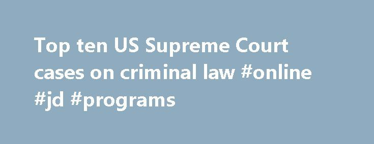 Top ten US Supreme Court cases on criminal law #online #jd #programs http://laws.nef2.com/2017/05/13/top-ten-us-supreme-court-cases-on-criminal-law-online-jd-programs/  #criminal law cases # Top ten US Supreme Court cases on criminal law This is my list of the ten most significant US Supreme Court cases relating to criminal law. I think I've cited every case on this list in a brief or motion within the last few months, and any competent criminal attorney would know most of these cases…