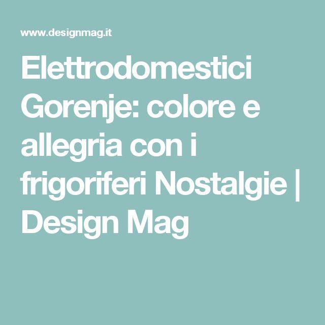 Elettrodomestici Gorenje: colore e allegria con i frigoriferi Nostalgie   Design Mag