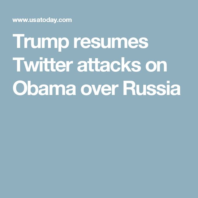 Trump resumes Twitter attacks on Obama over Russia