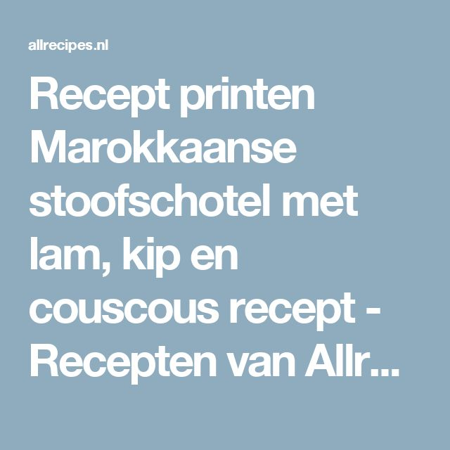 Recept printen Marokkaanse stoofschotel met lam, kip en couscous recept - Recepten van Allrecipes
