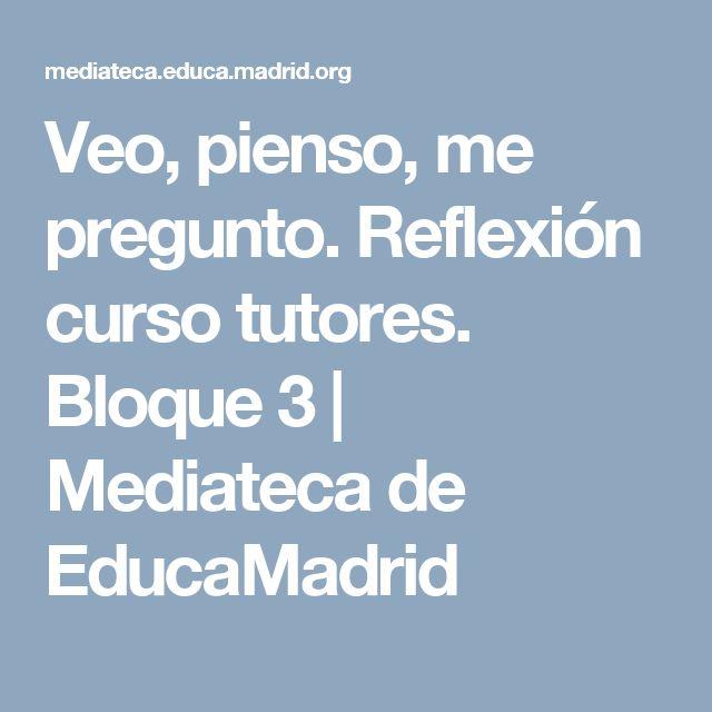 Veo, pienso, me pregunto. Reflexión curso tutores. Bloque 3 | Mediateca de EducaMadrid