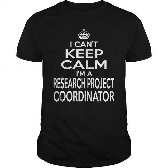 RESEARCH PROJECT COORDINATOR - KEEPCALM T4 - #crewneck sweatshirts #make t shirts. I WANT THIS => https://www.sunfrog.com/LifeStyle/RESEARCH-PROJECT-COORDINATOR--KEEPCALM-T4-Black-Guys.html?60505