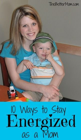10 Ways to Stay Energized as a Mom ~www.thebettermom.com