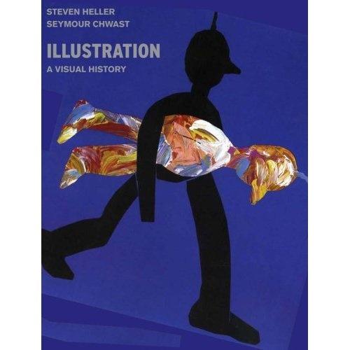 Illustration: A Visual History: Steven Heller, Seymour Chwast