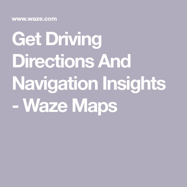 Get Driving Directions And Navigation Insights - Waze Maps