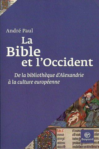 PAUL, ANDRE. La Bible et l'Occident. De la bibliothèque d'Alexandrie à la culture européenne.