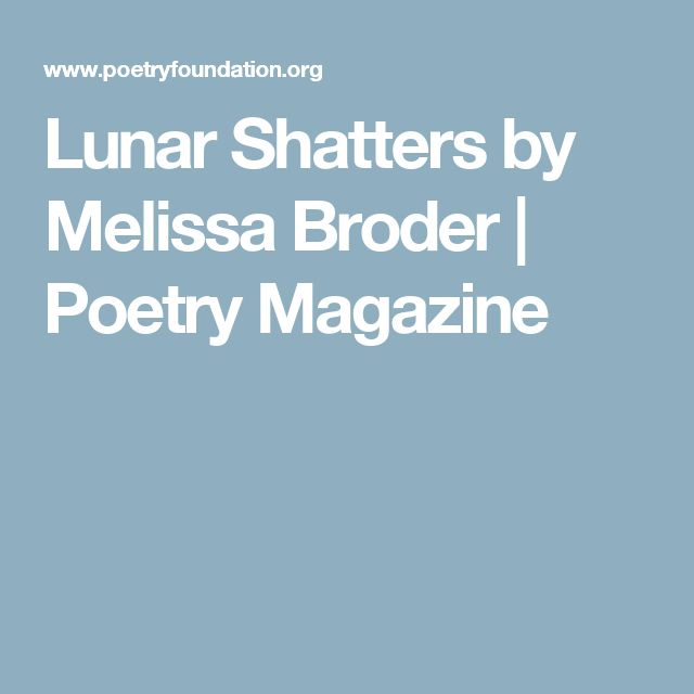 Lunar Shatters by Melissa Broder   Poetry Magazine
