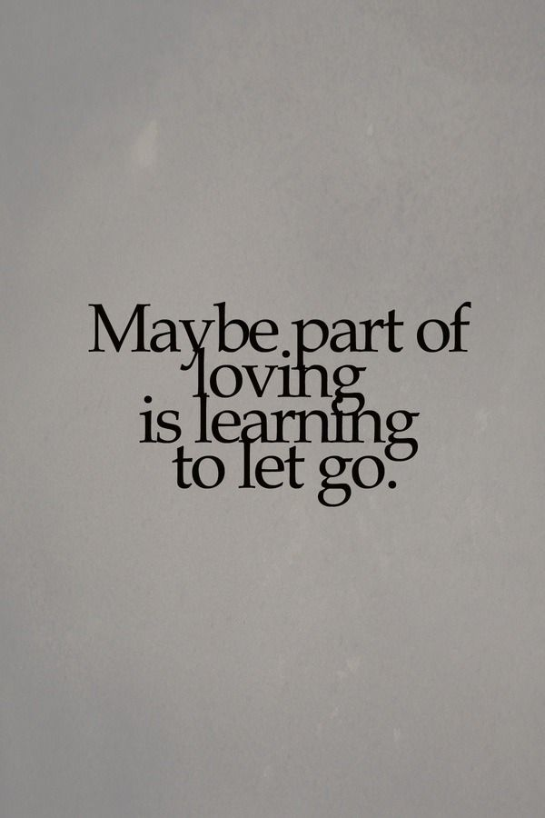 Maybe part of loving is learning to let go