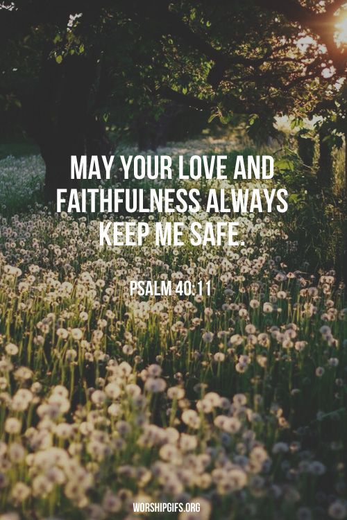 """""""Do not withhold your mercy from me, O Lord; may your love and your truth always protect me."""" Psalm 40:11"""