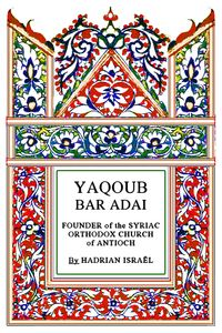 """Yaqoub Bar Adai - Founder of the Syriac Orthodox Church of Antioch The front cover for Mar Yaqoub Bar Adai, (a.k.a. """"St. Jacob Baradæus""""), the founder of the Syriac Orthodox Church of Antioch, by Hadrian Mar Elijah Bar Israel  This book is an academic study by Hadrian Mar Elijah Bar Israel, of the extraordinary """"Yaqoub Bar Adai, founder of the Syriac Orthodox Church of Antioch"""" in the 7th Century"""".  Known in the west as """"St. Jacob Baradæus"""" history has left us very little information about…"""