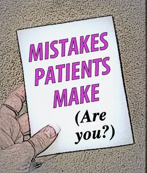 18 Mistakes Patients Make (or their Doctors make for them!) Over the years, a lot of mistakes have been made, and learned from, in the treatment of our hypothyroid state and all our related conditions.  And these mistakes ended up with either continued problems, or issues which eventually got worse as time went by.