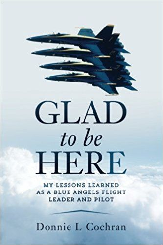 Glad To Be Here: My lessons learned as a Blue Angels flight leader and pilot: Donnie L Cochran (Recommended by Houston Mills; Lyft passenger).