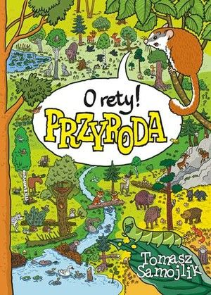 Książka O rety! Przyroda / Tomasz Samojlik, Multico, 40,02 zł, okładka twarda, Sto tysięcy przecenionych książek, sprawdź teraz!