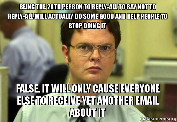 reply all | ... schrute from the office being the 28th person to reply all to say