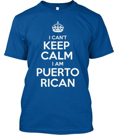 I Can't Keep Calm, I'm Puerto Rican!   Teespring