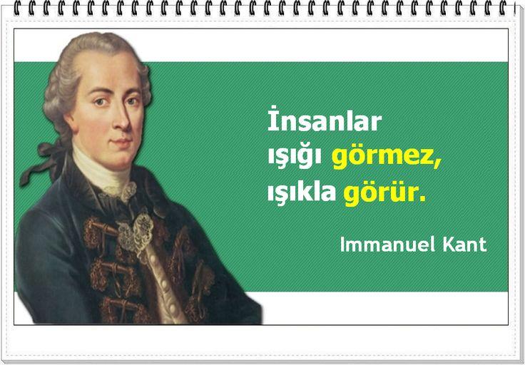 İnsanlar ışığı görmez, ışıkla görür. -Immanuel Kant