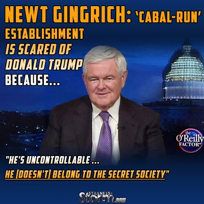 "Newt Gingrich: 'Cabal-run' Establishment is Scared of Donald Trump Because ""He's uncontrollable ... he [doesn't] belong to the secret society"" 