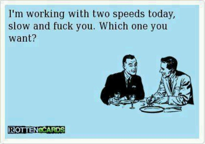 Somedays at work......just wish I could greet customers with this statement:-P