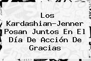 http://tecnoautos.com/wp-content/uploads/imagenes/tendencias/thumbs/los-kardashianjenner-posan-juntos-en-el-dia-de-accion-de-gracias.jpg Dia De Accion De Gracias. Los Kardashian-Jenner posan juntos en el Día de Acción de Gracias, Enlaces, Imágenes, Videos y Tweets - http://tecnoautos.com/actualidad/dia-de-accion-de-gracias-los-kardashianjenner-posan-juntos-en-el-dia-de-accion-de-gracias/
