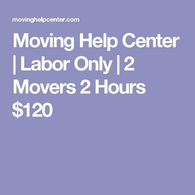 Moving Help Center | Labor Only | 2 Movers 2 Hours $120