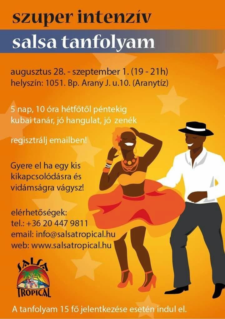 5 napos szuper intenzív salss tanfilyam augusztus végén. Több infó: www.salsatropical.hu