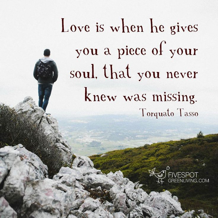 Love is when he gives you a piece of your soul that you never knew was missing.