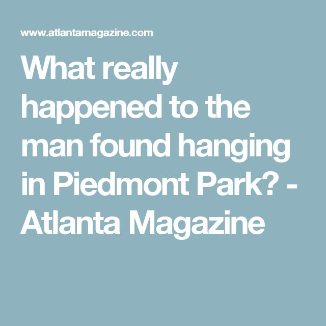 What really happened to the man found hanging in Piedmont Park? - Atlanta Magazine