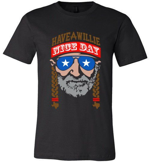 Buy Have a Willie Nice Day- Funny Willie Nelson T-shirt as seen on Etsy online for $ 18.49 only. By Drama Patrol Clothing.