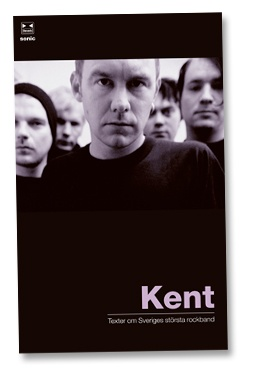 Kent – Texter om Sveriges största rockband (A very long story about the bands history, written together with Anders Dahlbom)
