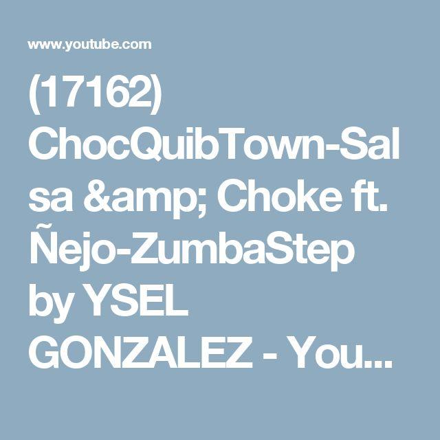 (17162) ChocQuibTown-Salsa & Choke ft. Ñejo-ZumbaStep by YSEL GONZALEZ - YouTube