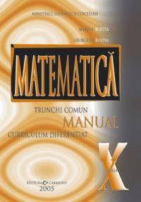Matematica Trunchi Comun + Curriculum Diferentiat. Manual pentru clasa a 10-a PRET REDUS 10% - 22,5 LEI TVA INCLUS (LIVRARE: RIDICARE DE LA DEPOZITUL NOSTRU SAU PRIN CARGUS IN TARA 12 LEI,IN BUCURESTI 9 LEI)-> www.rolcris-online.ro  021.222.22.23 / 0722.214.696