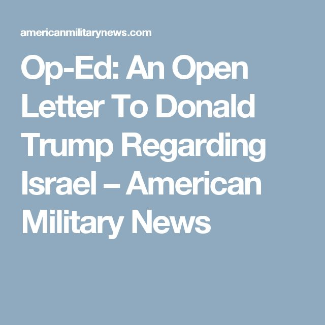 Op-Ed: An Open Letter To Donald Trump Regarding Israel – American Military News
