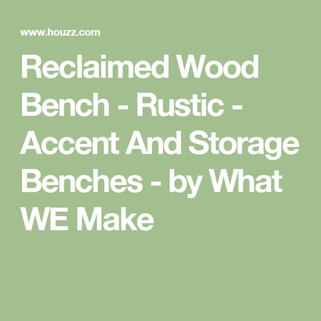 Reclaimed Wood Bench - Rustic - Accent And Storage Benches - by What WE Make