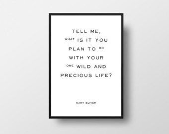 Tell me, what is it you, plan to do, wild and, precious life, Mary Oliver, Poetry, Poem Quote, Book Quotes, Poetry Print, Literary Quote