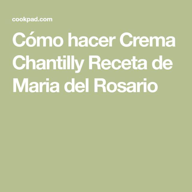 Cómo hacer Crema Chantilly Receta de Maria del Rosario