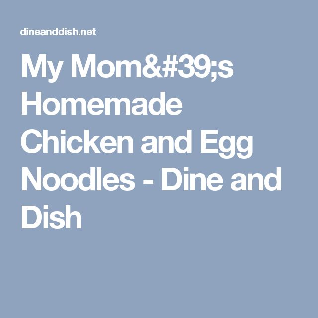 My Mom's Homemade Chicken and Egg Noodles - Dine and Dish