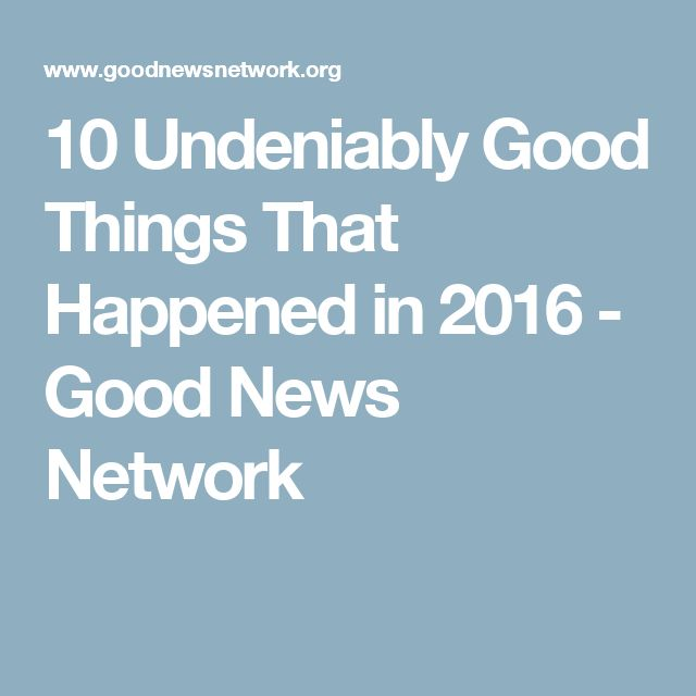 10 Undeniably Good Things That Happened in 2016 - Good News Network