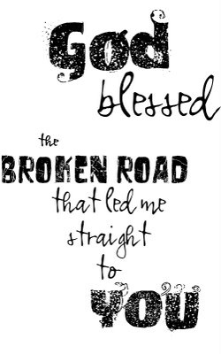This Song Makes Me Think Of The Broken Road That Lead To God My Wonderful Husband